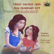 Vous saviez que ma maman est géniale? (Did You Know My Mom is Awesome? French edition)