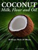 Coconut Milk, Flour and Oil 50 Recipes Under 30 Minutes!