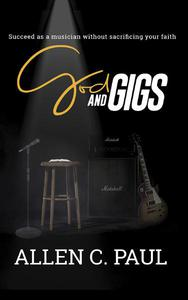 God and Gigs: Succeed as a Musician Without Sacrificing Your Faith