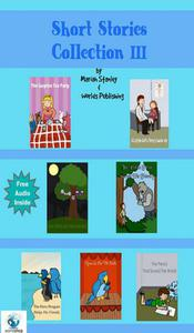 Short Stories Collection III (Just for Kids ages 4 to 8 years old)