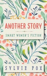 Another Story: A Smart Women's Fiction Sampler