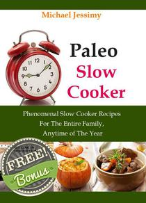 Paleo Slow Cooker:  Phenomenal Slow Cooker Recipes For The Entire Family, Anytime of The Year (Ultimate Paleo Recipes Series)