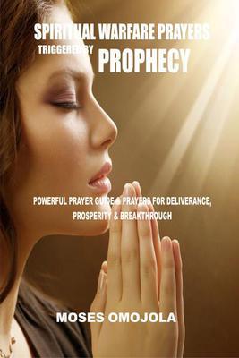 Spiritual Warfare Prayers Triggered By Prophecy: Powerful