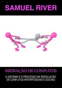 Mediação de Conflitos: O Sistema e o Processo na Resolução de Conflitos Interpessoais e Sociais