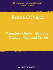 Arena Of Valor Complete Guide - Strategy - Cheats - Tips and Tricks