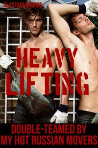 Heavy Lifting: Double-Teamed by My Hot Russian Movers (m/m rough sex and bondage)