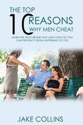The Top 10 Reasons Why Men Cheat - Learn The Truth Behind Why Men Cheat So You Can Prevent It From Happening To You