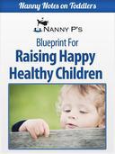 Raising Happy Healthy Children: A Nanny P Blueprint