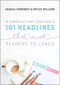 16 Formulas that Convince & 101 Headlines that Convert Readers to Leads