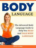 Body Language: The Advanced Body Language Guide to Help You Read And Talk Body Language
