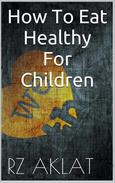 How To Eat Healthy For Children