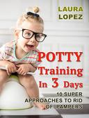 Potty Training In 3 Days: 10 Super Approaches To Rid of  Pampers