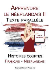 Apprendre le néerlandais II - Texte parallèle - Histoires courtes (Français - Néerlandais)