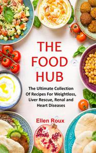 The Food Hub:The Ultimate Collection Of Recipes For Weightloss, Liver Rescue, Renal and Heart Diseases