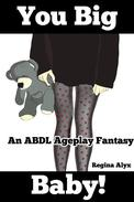 You Big Baby! (An ABDL Ageplay Fantasy)