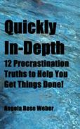 Quickly In-Depth:12 Procrastination Truths to Help You  Get Things Done!