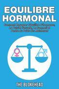 Equilibre Hormonal:  Comment regagner l'équilibre d'hormones, la pulsion sexuelle, le sommeil  et perdre du poids dès maintenant