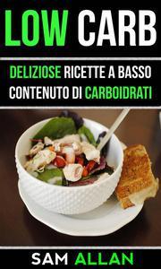 Low Carb: Deliziose Ricette a Basso Contenuto di Carboidrati