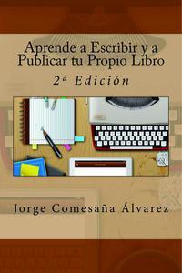 Aprende a Escribir y a Publicar tu Propio Libro - Segunda Edición
