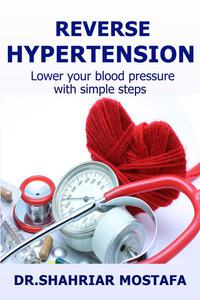 Reverse Hypertension: Lower Your Blood Pressure With Simple Steps