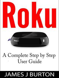 Roku A Complete Step by Step User Guide