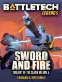 BattleTech Legends: Sword and Fire (Twilight of the Clans #5)