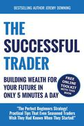 The Successful Trader: Building Wealth For Your Future In Only 5 Minutes A Day
