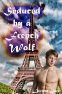 Seduced by a French Werewolf (MM Paranormal Erotic Romance -  Gay Werewolf Alpha)