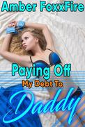 Paying Off My Debt to Daddy Forced Submission Daddy Daughter Erotica Father Daughter Incest Erotica Breeding Erotica Domination BDSM Bareback Creampie Taboo Incest Sex
