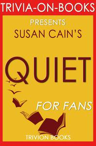 Quiet: The Power of Introverts in a World That Can't Stop Talking by Susan Cain (Trivia-On-Books)