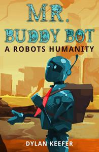 Mr. Buddy Bot: A Robots Humanity