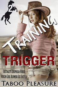 Training Trigger - Book 2 - Bestiality Zoophilia Horse Virgin Girl Blowjob Sex Erotica