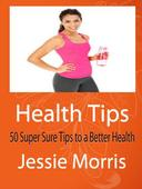 Health Tips: 50 Super Sure Tips to a Better Health