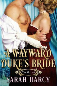 A Wayward Duke's Bride. The Boxset.