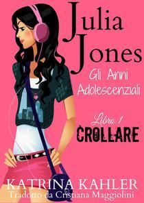 Julia Jones - Gli Anni Adolescenziali - Libro 1 - Crollare