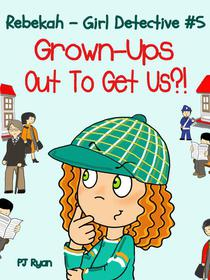 Rebekah - Girl Detective #5: Grown-Ups Out To Get Us?!