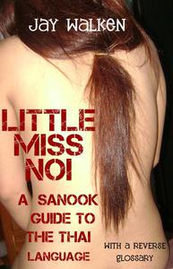 Little Miss Noi: A Sanook Guide to the Thai Language (With a Reverse Glossary)