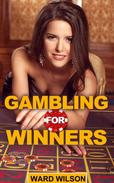 Gambling for Winners: Your Hard-Headed, No B.S. Guide to Gaming Opportunities With a Long-Term, Mathematical, Positive Expectation
