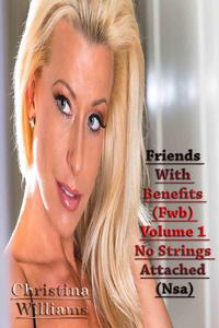Friends With Benefits (Fwb) Volume 1 No Strings Attached (Nsa)