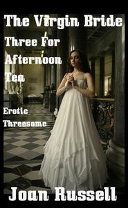 The Virgin Bride: Three For Afternoon Tea - Menage a Trois