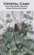 Crystal Cash: Fast Easy Money Magick Using Popular Stones