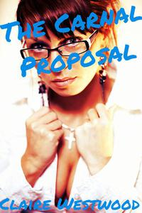 The Carnal Proposal - A Billionaire, Creampie, Call Girl erotic tale