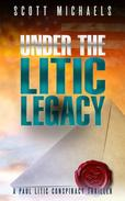 Under The Litic Legacy: A Paul Litic Conspiracy Thriller