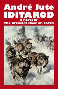 Iditarod: a Novel of The Greatest Race on Earth