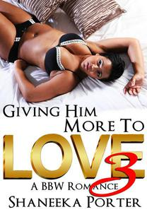 Giving Him More To Love 3: A BBW Romance