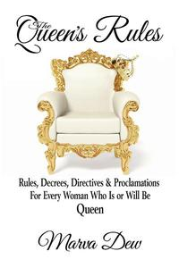 The Queen's Rules - Rules, Decrees, Directives & Proclamations For Every Woman Who Is or Will Be Queen