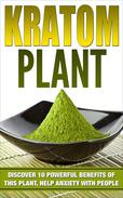 KRATOM: PHENIBUT: Discover 10 Powerful Benefits of This Plant, Help Anxiety with People, Relaxation, Boost Energy & Enhance Sex