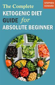 The Complete Ketogenic Diet Guide for Absolute Beginner