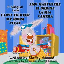 I Love to Keep My Room Clean Amo mantenere in ordine la mia camera: English Italian Bilingual Edition