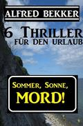Sommer, Sonne, Mord! 6 Thriller für den Urlaub